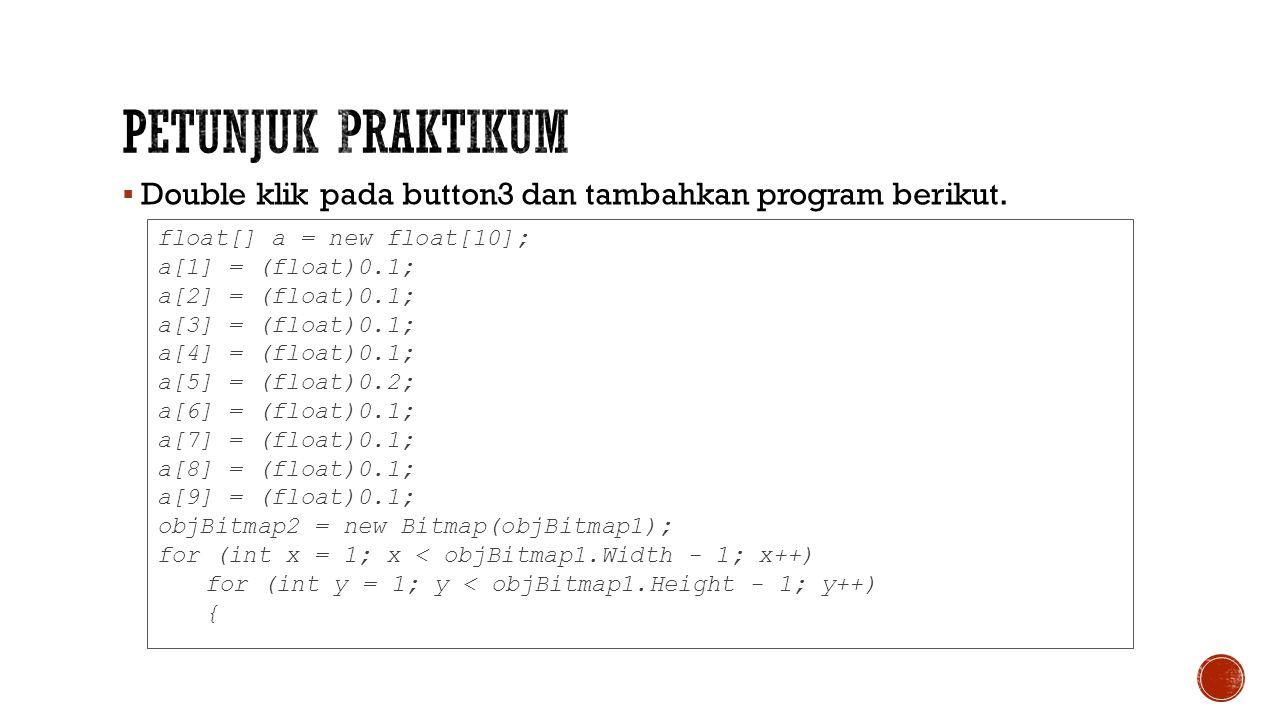 Petunjuk Praktikum Double klik pada button3 dan tambahkan program berikut. float[] a = new float[10];